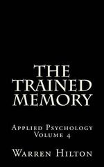 The Trained Memory : Applied Psychology Volume 4 - Warren Hilton