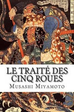 Le Traite Des Cinq Roues - Musashi Miyamoto