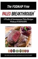 The Fodmap Free Paleo Breakthrough in Color : 4 Weeks of Autoimmune Paleo Recipes Without Fodmaps - Anne Angelone