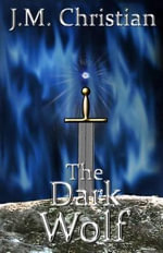 The Dark Wolf : Book One of the Heart of Light Trilogy - J M Christian
