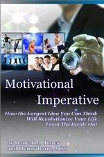 Motivational Imperative : How the Largest Idea You Can Think Will Revolutionize Your Life from the Inside Out - Dantalion Jones