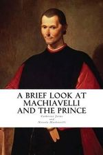 A Brief Look at Machiavelli and the Prince - Mrs Catherine McGrew Jaime