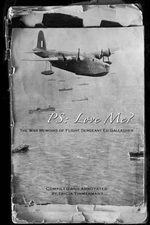 P.S. Love Me? : The War Memoirs of Flight Sergeant Ed Gallagher - Edward Bernard Gallagher