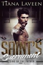 Saint's Sacrament - Sins of the Father Part I : Part I - Tiana Laveen