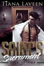 Saint's Sacrament - Sins of the Father Part II : Part II - Tiana Laveen