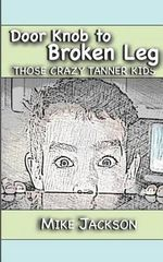 Door Knob to Broken Leg : Those Crazy Tanner Kids - Mike Jackson
