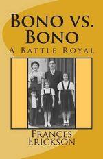 Bono vs. Bono : A Battle Royal - Frances Bono Erickson