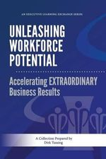 Unleashing Workforce Potential : Accelerating Extraordinary Business Results - Dirk Tussing