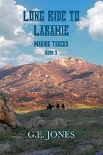 Long Ride to Laramie (Book 3) : Making Tracks - Greg E Jones