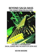 Beyond Salsa Bass : Salsa, Songo and the Roots of Latin Jazz - Kevin Moore