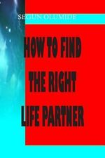 How to Find the Right Life Partner : How to Know God's Will in Marriage - Pst Segun Olumide