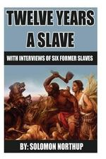 12 Years a Slave : Includes Interviews of Former Slaves and Illustrations - MR Solomon Northup