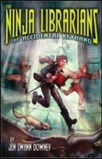 Ninja Librarians : The Accidental Keyhand - Jen Swann Downey