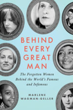 Behind Every Great Man : The Forgotten Women Behind the World's Famous and Infamous - Marlene Wagman-Geller