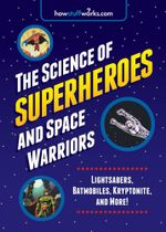 The Science of Superheroes and Space Warriors : Lightsabers, Batmobiles, Kryptonite, and More! - Howstuffworks Com