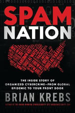 Spam Nation : The Inside Story of Organised Cybercrime - from Global Experience to Your Front Door - Brian Krebs