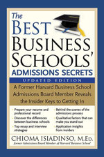 The Best Business Schools' Admissions Secrets : A Former Harvard Business School Admissions Board Member Reveals the Insider Keys to Getting In - Chioma Isiadinso