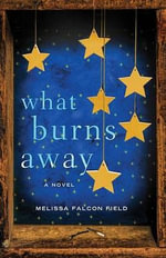 What Burns Away - Melissa Falcon Field