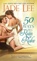 50 Ways to Ruin a Rake : Not Quite Ladies Series : Book 1 - Jade Lee