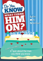 Do You Know What Turns Him On? : A (Slightly Naughty) Quiz about the Man You Think You Know - Pat Robinson