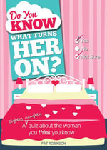 Do You Know What Turns Her On? : A (Slightly Naughty) Quiz about the Woman You Think You Know - Pat Robinson