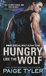 Hungry Like the Wolf : Swat - Paige Tyler