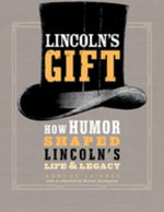 Lincoln's Gift : How Humor Shaped Lincoln's Life and Legacy - Gordon Leidner