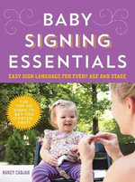 Baby Signing Essentials : Easy Sign Language for Every Age and Stage - Nancy Cadjan