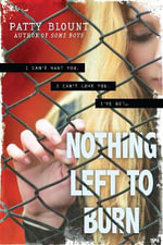 Nothing Left to Burn - Patty Blount