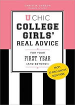 U Chic : College Girls' Real Advice for Your First Year (and Beyond!) - Christie Garton