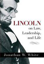 Lincoln on Law, Leadership, and Life - Jonathan White