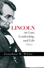 Lincoln on Law, Leadership, and Life - Jonathan W. White