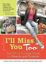 I'll Miss You Too : The Off-To-College Guide for Parents and Students - Margo Ewing Woodacre
