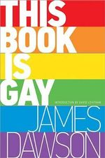 This Book Is Gay - Consultant Anaesthetist James Dawson