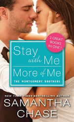 Stay with Me / More of Me : Montgomery Brothers - Samantha Chase
