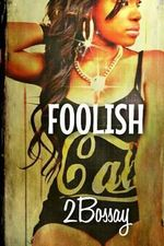Foolish : (Part 2 of the Foolz Series) - 2bossay