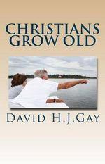 Christians Grow Old - David H J Gay