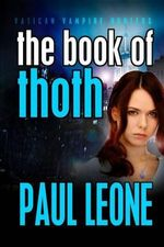 The Book of Thoth : Vatican Vampire Hunters - Paul Leone