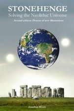Stonehenge : Solving the Neolithic Universe: (Expanded Edition) - Jonathan Morris