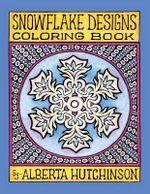 Snowflake Designs Coloring Book : 24 Designs in Elaborate Frames - Alberta L Hutchinson