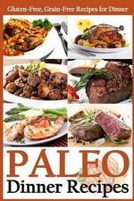 Paleo Dinner Recipes : Gluten-Free, Grain-Free Recipes for Dinner - Martha Stone