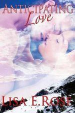 Anticipating Love - Lisa E Rose
