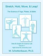 Stretch, Hold, Move, & Leap! the Science of Yoga, Pilates, & Ballet : Data & Graphs for Science Lab: Volume 1 - M Schottenbauer