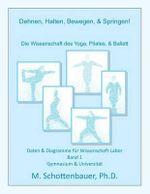 Dehnen, Halten, Bewegen, & Springen! Die Wissenschaft Des Yoga, Pilates, & Ballett : Daten & Diagramme Fur Wissenschaft Labor: Band 1 - M Schottenbauer