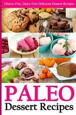 Paleo Dessert Recipes : Gluten-Free, Dairy-Free Delicious Dessert Recipes - Martha Stone