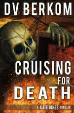 Cruising for Death : A Kate Jones Thriller - D V Berkom