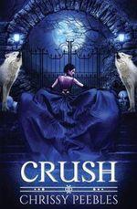 Crush (the Crush Saga) - Chrissy Peebles