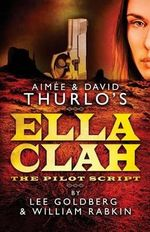 Aimee & David Thurlo's Ella Clah : The Pilot Script - Lee Goldberg
