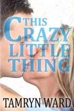 This Crazy Little Thing (a New Adult Romance) - Tamryn Ward