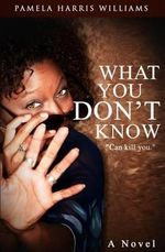 What You Don't Know - Pamela Harris Williams